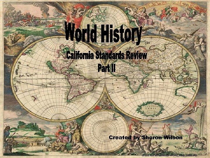 Created by Sharon Wilson ck 122. k 12. sd. us/600 px-World_Map_1689. JPG