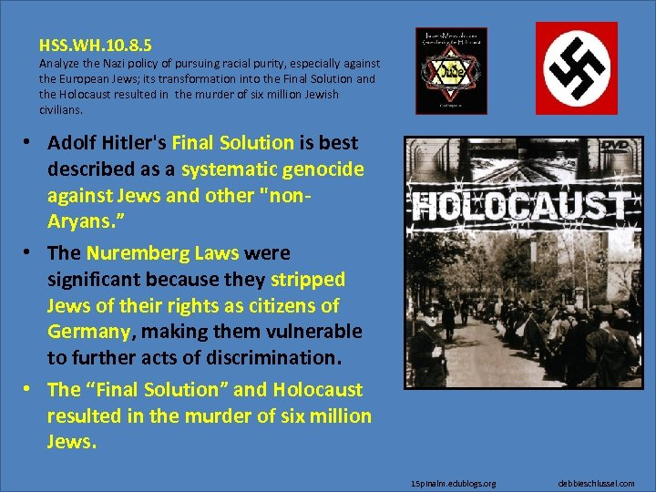 HSS. WH. 10. 8. 5 Analyze the Nazi policy of pursuing racial purity, especially