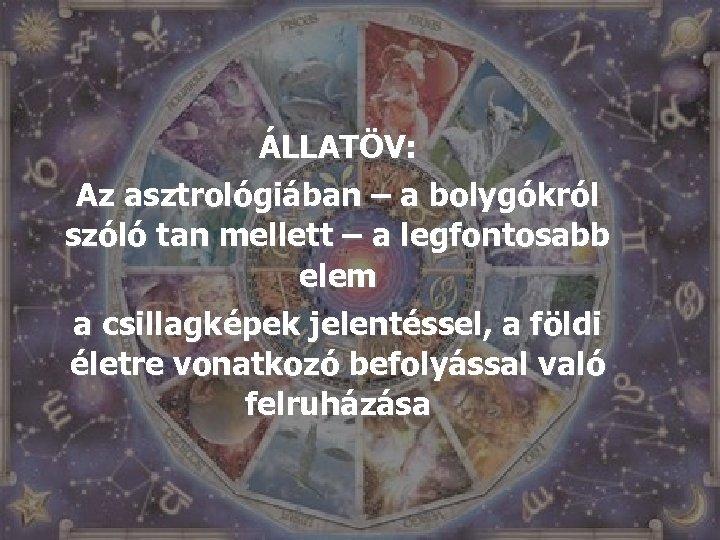 ÁLLATÖV: Az asztrológiában – a bolygókról szóló tan mellett – a legfontosabb elem a
