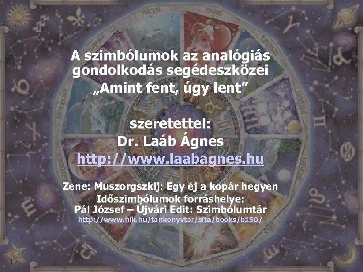 """A szimbólumok az analógiás gondolkodás segédeszközei """"Amint fent, úgy lent"""" szeretettel: Dr. Laáb Ágnes"""