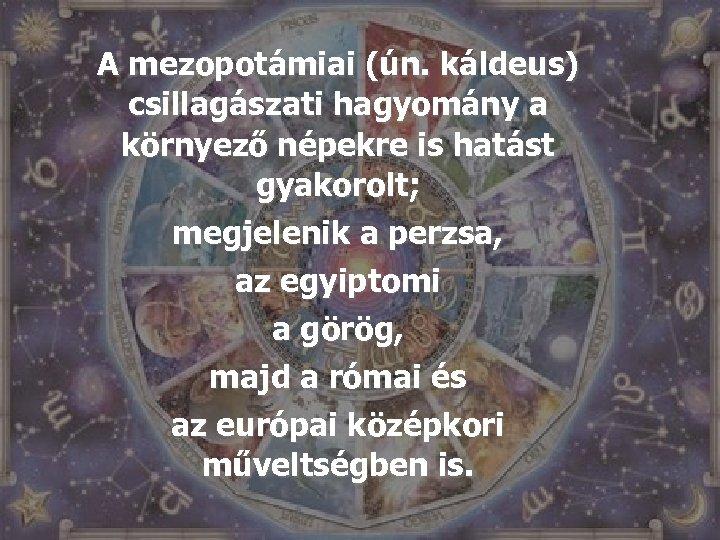 A mezopotámiai (ún. káldeus) csillagászati hagyomány a környező népekre is hatást gyakorolt; megjelenik a