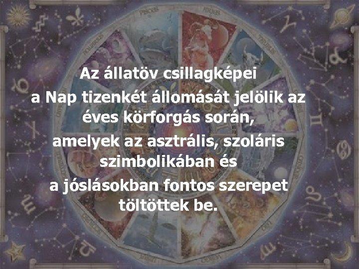 Az állatöv csillagképei a Nap tizenkét állomását jelölik az éves körforgás során, amelyek az