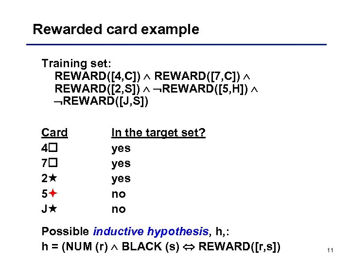 Rewarded card example Training set: REWARD([4, C]) REWARD([7, C]) REWARD([2, S]) REWARD([5, H]) REWARD([J,