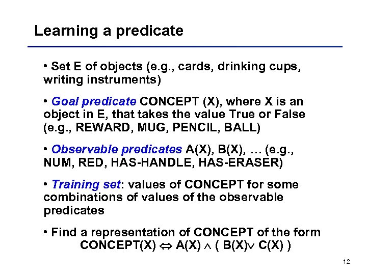 Learning a predicate • Set E of objects (e. g. , cards, drinking cups,