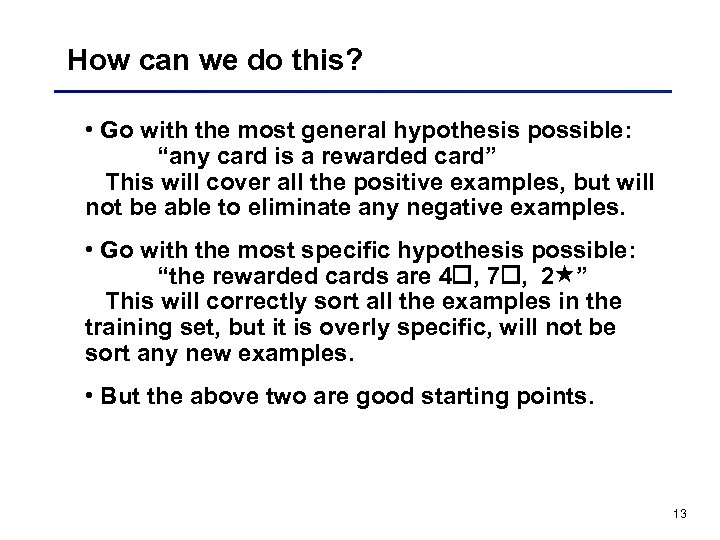 "How can we do this? • Go with the most general hypothesis possible: ""any"