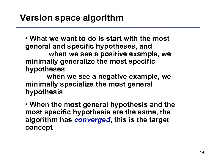 Version space algorithm • What we want to do is start with the most