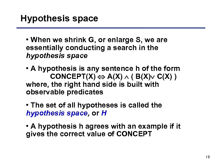 Hypothesis space • When we shrink G, or enlarge S, we are essentially conducting
