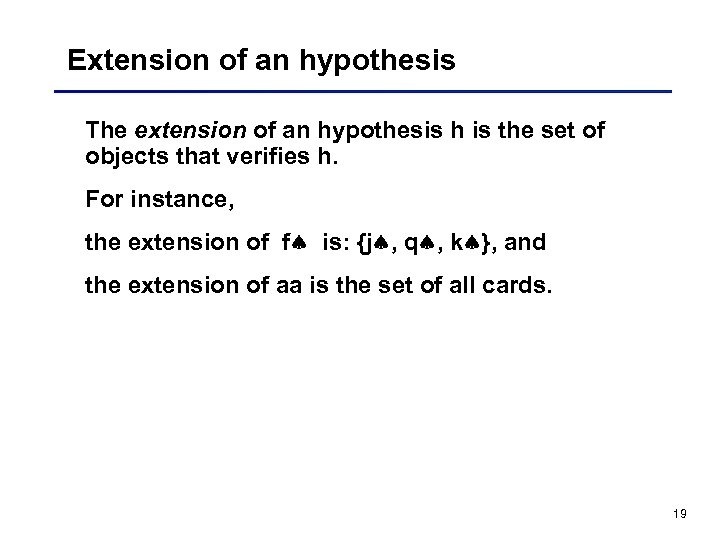 Extension of an hypothesis The extension of an hypothesis h is the set of