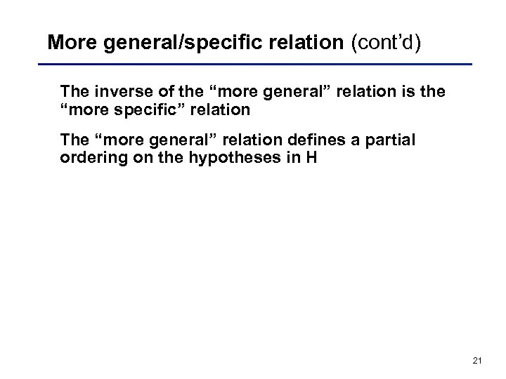 "More general/specific relation (cont'd) The inverse of the ""more general"" relation is the ""more"