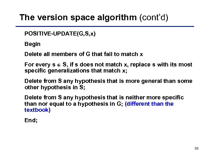 The version space algorithm (cont'd) POSITIVE-UPDATE(G, S, x) Begin Delete all members of G