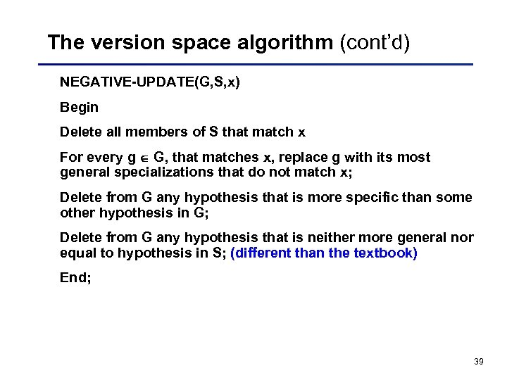 The version space algorithm (cont'd) NEGATIVE-UPDATE(G, S, x) Begin Delete all members of S
