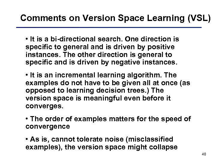 Comments on Version Space Learning (VSL) • It is a bi-directional search. One direction