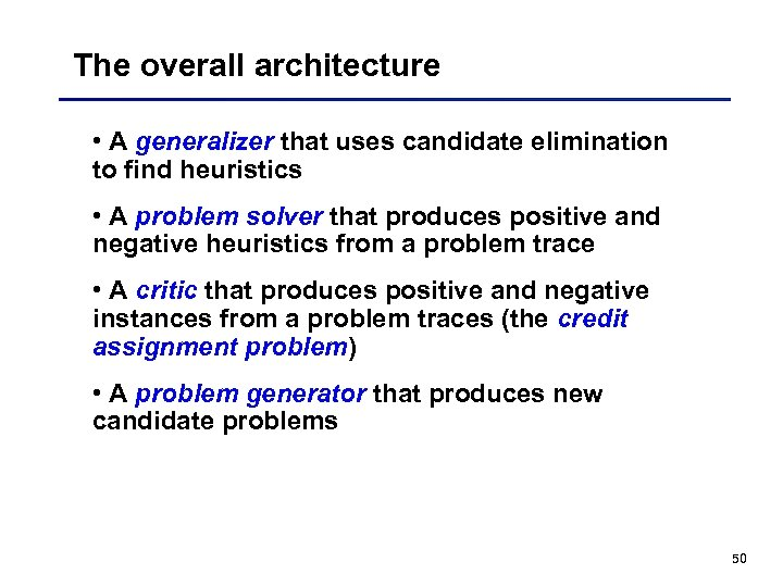 The overall architecture • A generalizer that uses candidate elimination to find heuristics •