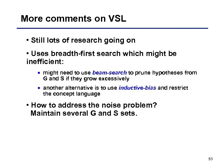 More comments on VSL • Still lots of research going on • Uses breadth-first