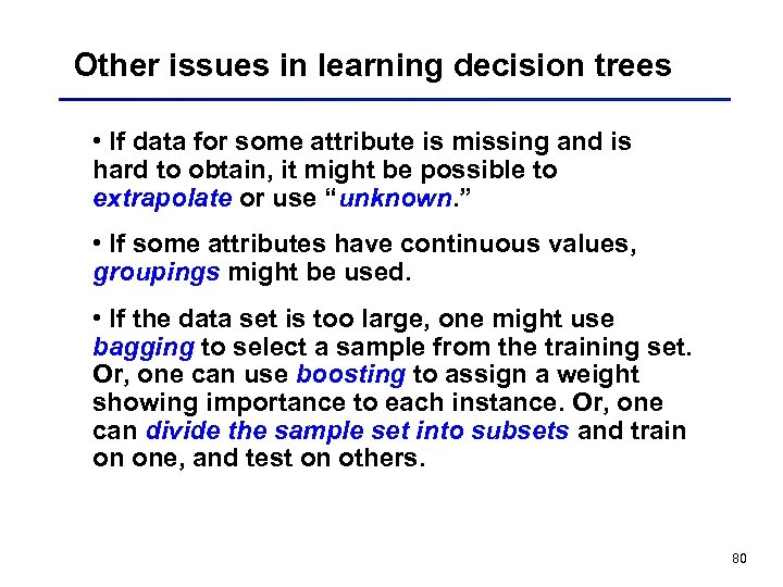 Other issues in learning decision trees • If data for some attribute is missing