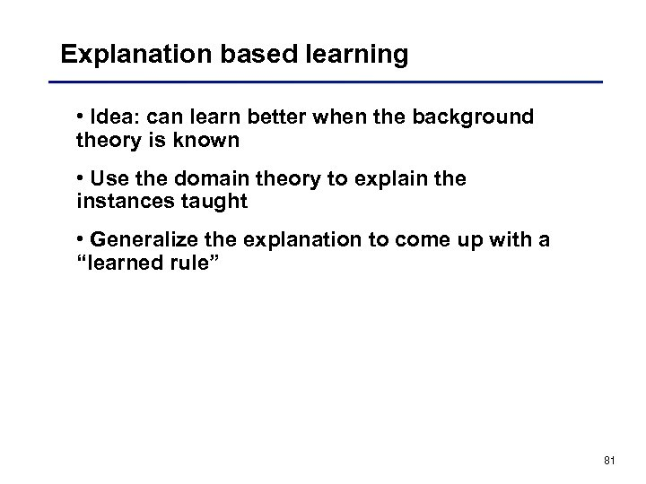 Explanation based learning • Idea: can learn better when the background theory is known