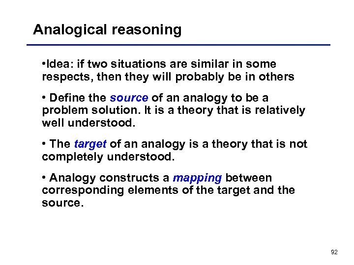 Analogical reasoning • Idea: if two situations are similar in some respects, then they
