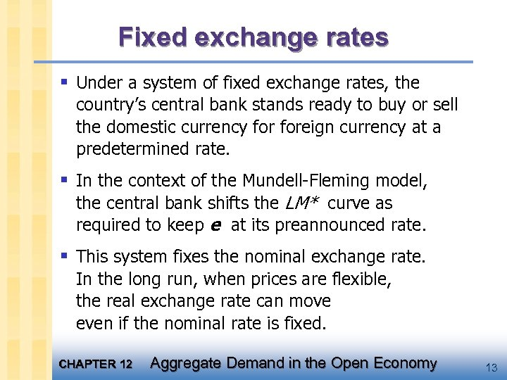 Fixed exchange rates § Under a system of fixed exchange rates, the country's central