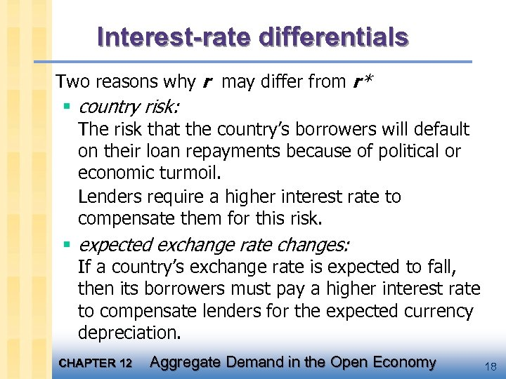 Interest-rate differentials Two reasons why r may differ from r* § country risk: The