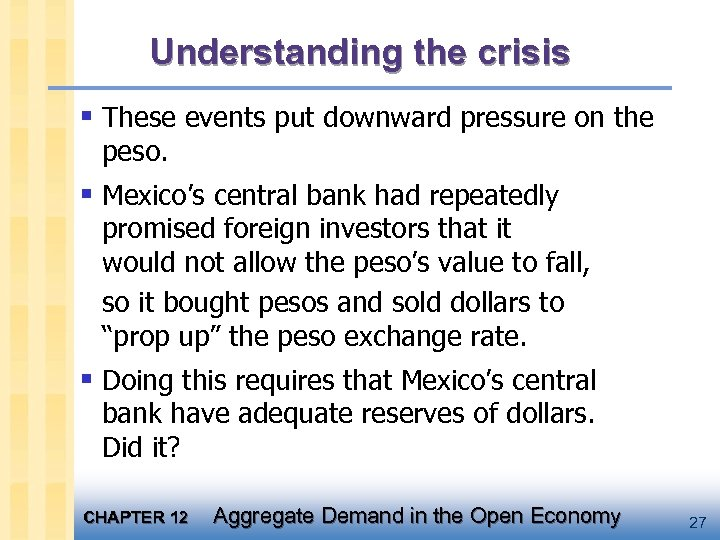 Understanding the crisis § These events put downward pressure on the peso. § Mexico's