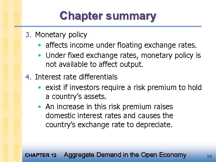 Chapter summary 3. Monetary policy § affects income under floating exchange rates. § Under