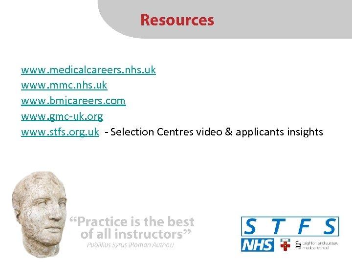 www. medicalcareers. nhs. uk www. mmc. nhs. uk www. bmjcareers. com www. gmc-uk. org