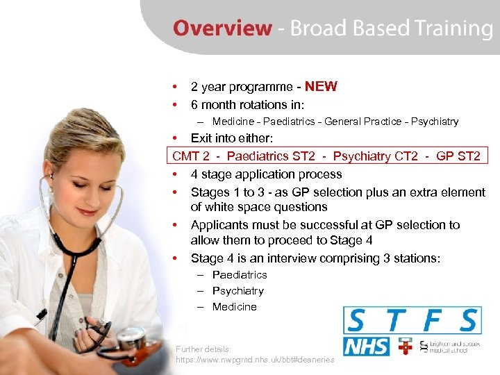 • • 2 year programme - NEW 6 month rotations in: – Medicine