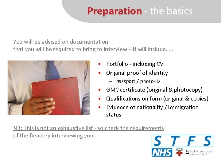 You will be advised on documentation that you will be required to bring to