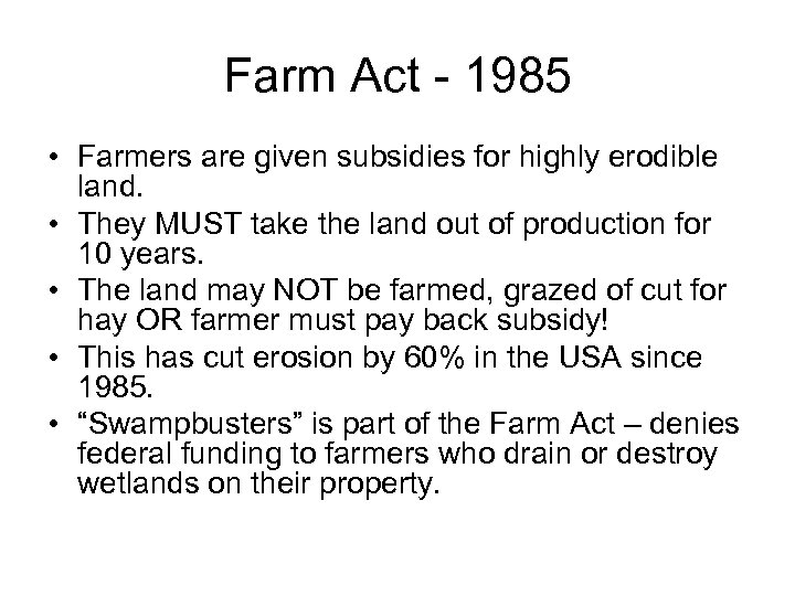 Farm Act - 1985 • Farmers are given subsidies for highly erodible land. •
