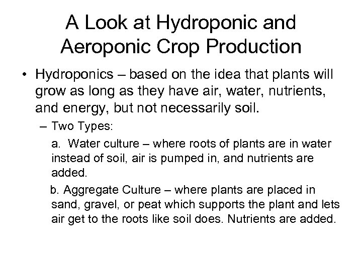 A Look at Hydroponic and Aeroponic Crop Production • Hydroponics – based on the