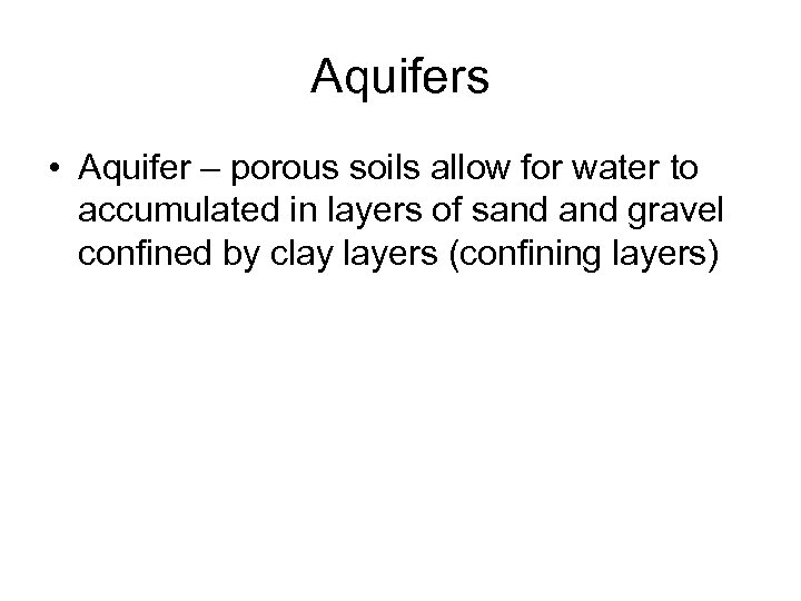 Aquifers • Aquifer – porous soils allow for water to accumulated in layers of
