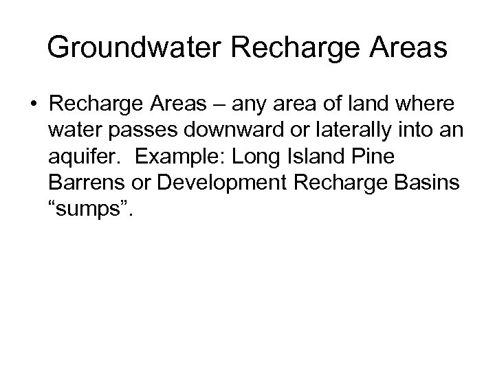Groundwater Recharge Areas • Recharge Areas – any area of land where water passes