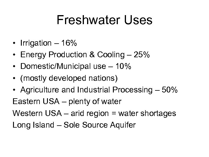 Freshwater Uses • Irrigation – 16% • Energy Production & Cooling – 25% •