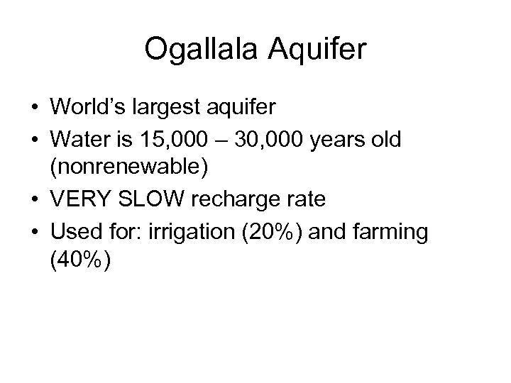 Ogallala Aquifer • World's largest aquifer • Water is 15, 000 – 30, 000