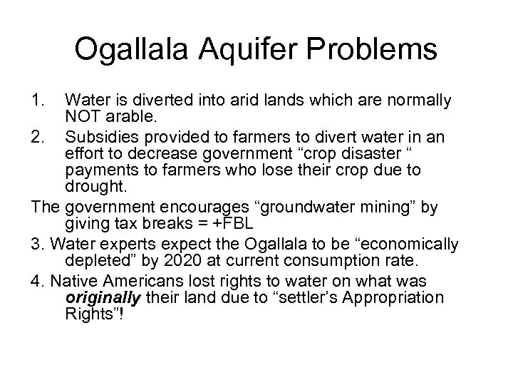 Ogallala Aquifer Problems 1. Water is diverted into arid lands which are normally NOT