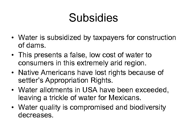 Subsidies • Water is subsidized by taxpayers for construction of dams. • This presents
