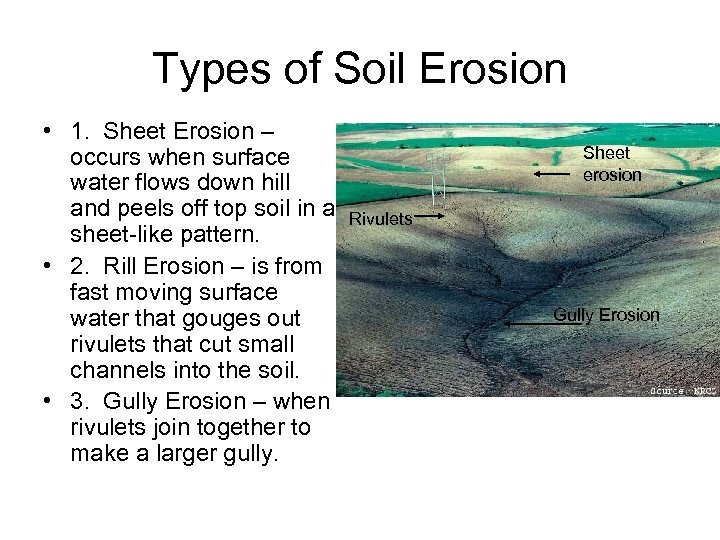 Types of Soil Erosion • 1. Sheet Erosion – occurs when surface water flows