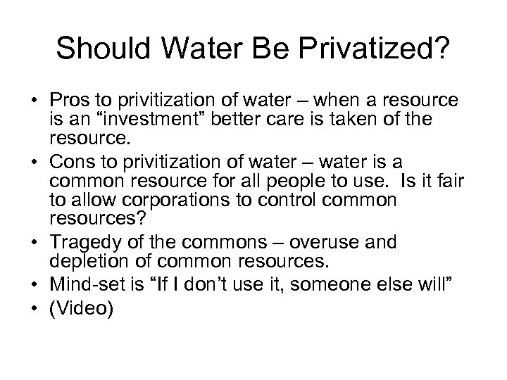 Should Water Be Privatized? • Pros to privitization of water – when a resource