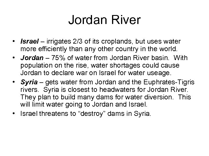 Jordan River • Israel – irrigates 2/3 of its croplands, but uses water more
