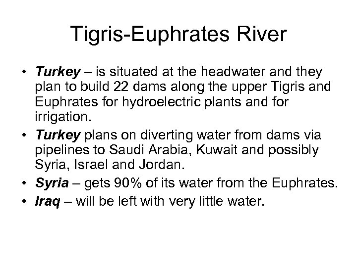 Tigris-Euphrates River • Turkey – is situated at the headwater and they plan to