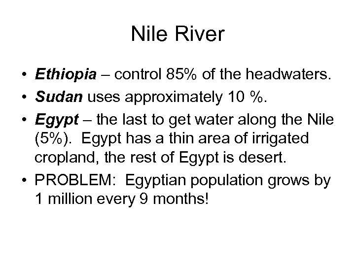 Nile River • Ethiopia – control 85% of the headwaters. • Sudan uses approximately