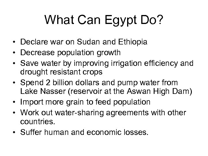 What Can Egypt Do? • Declare war on Sudan and Ethiopia • Decrease population