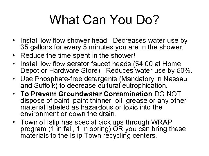 What Can You Do? • Install low flow shower head. Decreases water use by