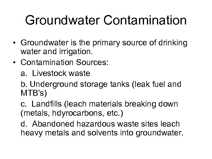 Groundwater Contamination • Groundwater is the primary source of drinking water and irrigation. •