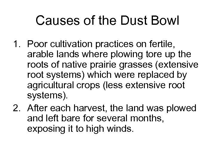Causes of the Dust Bowl 1. Poor cultivation practices on fertile, arable lands where