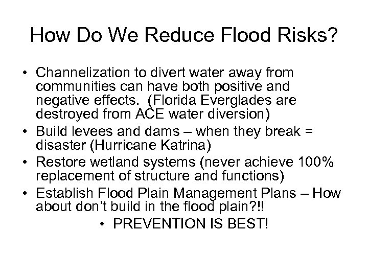 How Do We Reduce Flood Risks? • Channelization to divert water away from communities