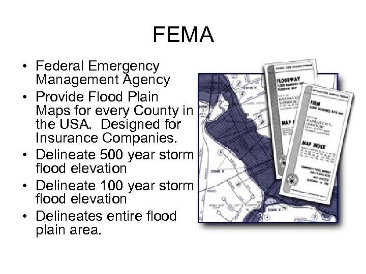 FEMA • Federal Emergency Management Agency • Provide Flood Plain Maps for every County