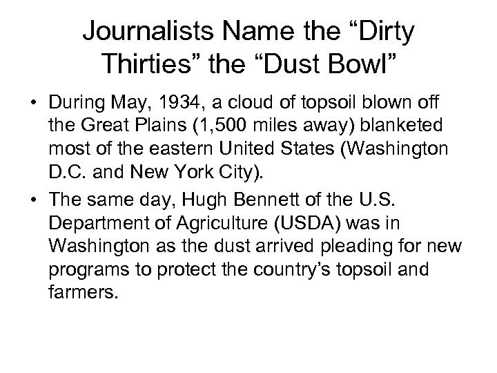 "Journalists Name the ""Dirty Thirties"" the ""Dust Bowl"" • During May, 1934, a cloud"