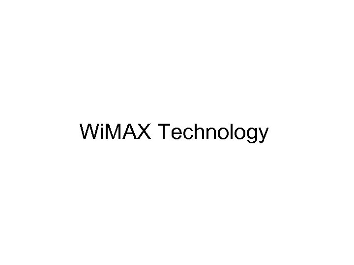 Wi. MAX Technology