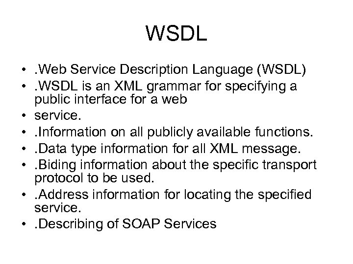 WSDL • . Web Service Description Language (WSDL) • . WSDL is an XML